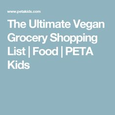 The Ultimate Vegan Grocery Shopping List | Food | PETA Kids