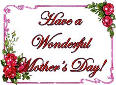 Have A Wonderful Mother's Day mothers day mothers day pictures mothers day quotes happy mothers day quotes mothers day images happy mothers day gif Happy Mothers Day Pictures, Happy Mothers Day Wishes, Mothers Day Dinner, Mothers Day Poems, Happy Mother Day Quotes, Mothers Day Weekend, Mothers Day Presents, Mother Quotes, Mothers Day Cards