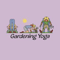 Gardening Yoga t-shirt from Earth Sun Moon Trading Company -LOL!  Love it!