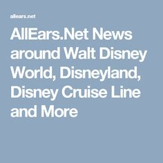 AllEars.Net News around Walt Disney World, Disneyland, Disney Cruise Line and More