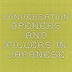 Conversation Openers and Fillers in Japanese