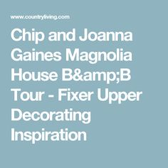 Chip and Joanna Gaines Magnolia House B&B Tour - Fixer Upper Decorating Inspiration Magnolia Farms Waco, Magnolia House, Magnolia Joanna Gaines, Chip And Joanna Gaines, Fixer Upper Decor, B & B, Chips, Decorating, Amp