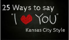 "25 Ways to Say ""I Love You"" Kansas City Style - All About Kansas City - Web Exclusives 2015 - Kansas City, MO"