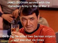 "Long before he set up shop in the engine room of the Enterprise, James Doohan was one of the first Canadian soldiers to land at Juno Beach during the D-Day invasion of Normandy."" http://kekbfm.com/star-treks-james-scotty-doohan-fought-and-wounded-on-d-day/"