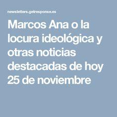 Marcos Ana o la locura ideológica y otras noticias destacadas de hoy 25 de noviembre
