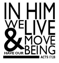 In Him we live and move