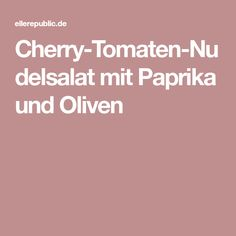 Cherry-Tomaten-Nudelsalat mit Paprika und Oliven