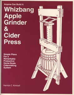 Build A Whizbang Apple Grinder & Cider Press