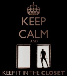 Keep calm and keep it in the closet