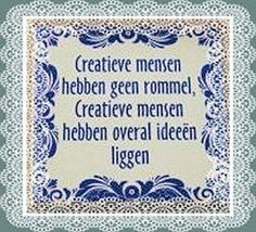 """""""Creative people don't have a mess, they have ideas piling up everywhere"""" (rough translation) Cool Words, Wise Words, Favorite Quotes, Best Quotes, Dutch Words, Positive Inspiration, One Liner, Thats The Way, Jokes Quotes"""