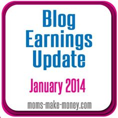 Moms Make Money Jan 2014 Blog Earnings Update - how and where I earned money blogging.