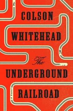 The Underground Railroad by Colson Whitehead. Design by Oliver Munday. | 32 Of The Most Beautiful Book Covers Of 2016