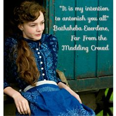 """It is my intention to antonish you all"" - Bathsheba Everdene, Far From the Madding Crowd"
