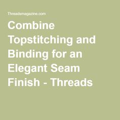 Combine Topstitching and Binding for an Elegant Seam Finish - Threads