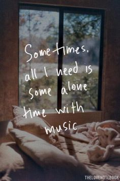 This alone time with music happens a lot