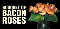 Google Image Result for http://bacontoday.com/wp-content/uploads/2010/03/bacon-roses-main2.jpg