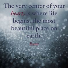https://www.facebook.com/blossomANDleap?ref=tn_tnmn  The very center of your heart is where life begins..#rumi