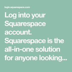 Log into your Squarespace account. Squarespace is the all-in-one solution for anyone looking to create a beautiful website. Corporate Website Design, Website Maker, Financial Quotes, Congratulations To You, Simple Website, Create Your Website, Blog Layout, English Writing, Creating A Business