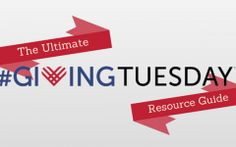 The Ultimate #GivingTuesday Resource Guide