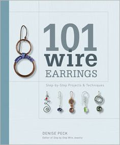 101 Wire Earings Step-by-Step Projects and Techniques