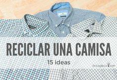 15 ideas para reciclar una camisa de hombre