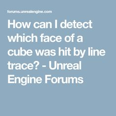 How can I detect which face of a cube was hit by line trace? - Unreal Engine Forums