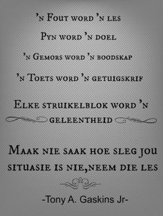 Afrikaanse Inspirerende Gedagtes & Wyshede: 'n Fout word 'n les. Pyn word 'n doel. 'n Gemors w. Bible Verses Quotes, Words Quotes, Sayings, Afrikaanse Quotes, Morning Greetings Quotes, Quotes And Notes, Strong Quotes, Quote Posters, Love Words