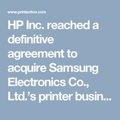 HP Inc. reached a definitive agreement to acquire Samsung Electronics Co…
