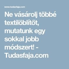 Ne vásárolj többé textilöblítőt, mutatunk egy sokkal jobb módszert! - Tudasfaja.com Kids And Parenting, Cleaning Hacks, Neon, Creative, Neon Colors, Cleaning Tips, Neon Tetra