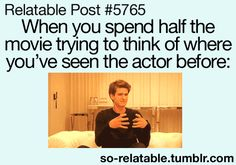 This happens ALL the time! Not only when I watch a movie, but a t.v. show too.