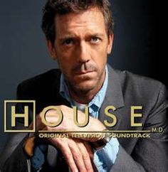 House.. my all time favorite tv show.. He really taught me how to be more sarcastic..lol