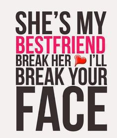quotes that are for anyone who have a BFF. Which everyone should, but who knows.