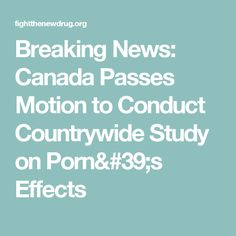Breaking News: Canada Passes Motion to Conduct Countrywide Study on Porn's Effects