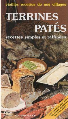Vieilles recettes de nos villages Terrines Patés - Delta 2000 - ed. SAEP – Bibliothèque perso - Vous pouvez retrouver le cours de cuisine par des enfants pour des enfants de Cuisine de mémé moniq http://oe-dans-leau.com/cuisine-meme-moniq/