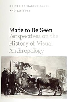 Made to Be Seen: Perspectives on the History of Visual Anthropology by Marcus Banks