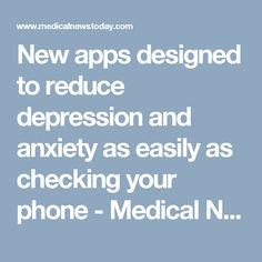 New apps designed to reduce depression and anxiety as easily as checking your phone - Medical News Today