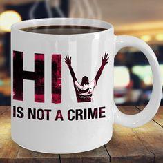 HIV is not a crime ceramic mug gift.