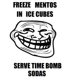 Freeze mentos in ice cube then serve in soda, when ice cube melts the mento is left and then you have an exploding soda!! awesome prank idea!!!!