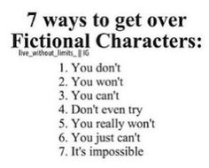 How to get over a fictional character...