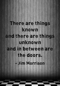 """There are things known and there are things unknown and in between are the dorrs."" - Jim Morrison (The Doors) Breaking Benjamin, Papa Roach, Sara Bareilles, Garth Brooks, Jim Morrison, Great Quotes, Quotes To Live By, Genius Quotes, Awesome Quotes"