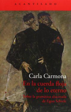 En la cuerda floja de lo eterno : sobre la gramática alucinada de Egon Schiele / Carla Carmona