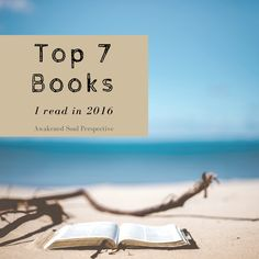 The top 7 books I read in 2016 include books that have helped my soul grow. In 2016, I read 32 books. Some were novels others non-fiction.
