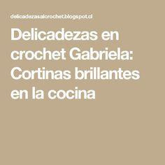 Delicadezas en crochet Gabriela: Cortinas brillantes en la cocina