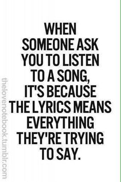 Yes.you and I and our music.I love feeling the words.sometimes I even hear your sweet voice saying the words to me. Lyric Quotes, True Quotes, Great Quotes, Quotes To Live By, Motivational Quotes, Inspirational Quotes, People Quotes, Depressing Quotes, Change Quotes
