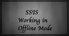 SSIS-Working in Offline Mode