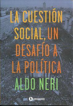 Neri, A. (2014). La cuestión social: un desafío a la política. Buenos Aires: corregidor