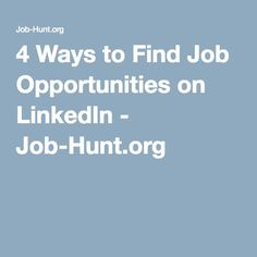 4 Ways to Find Job Opportunities on LinkedIn - Job-Hunt.org
