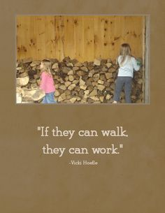 If they can walk, they can work. -Vicki Hoefle
