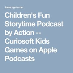Children's Fun Storytime Podcast by Action -- Curiosoft Kids Games on Apple Podcasts