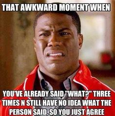 That awkward moment everyday of my life!!!!